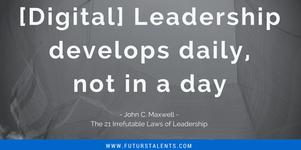 Digital Leadership develops daily, not in a day - By FutursTalents