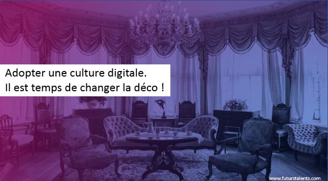 Il est temps de changer la déco ! Adopter une culture digitale